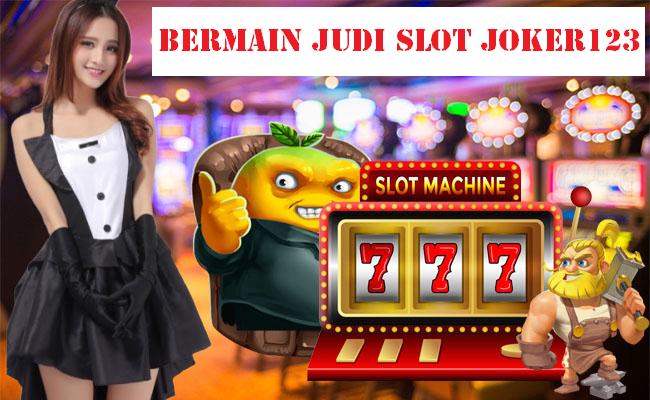 Bermain Judi Slot Joker123