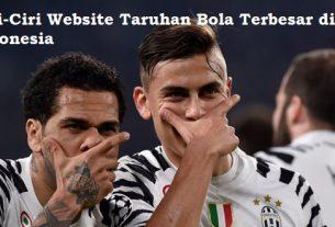 Ciri-Ciri Website Taruhan Bola Terbesar di Indonesia