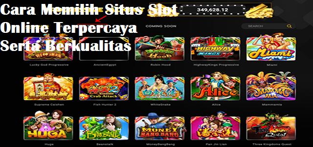 Cara Memilih Situs Slot Online Terpercaya Serta Berkualitas