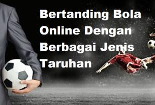 Bertanding Bola Online Dengan Berbagai Jenis Taruhan